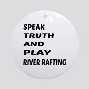 Speak Truth And Play River Rafting Round Ornament