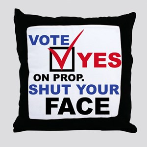 Vote Yes on Prop. Shut Your F Throw Pillow