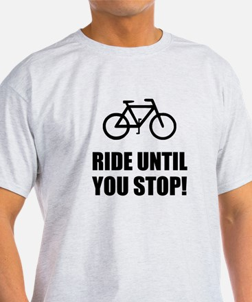 Bike Ride Until Stop T-Shirt