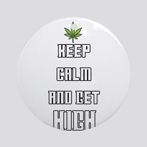 Keep Calm and Get High Round Ornament