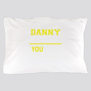 DANNY thing, you wouldn't understand! Pillow Case