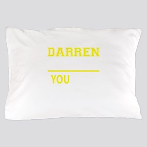 DARREN thing, you wouldn't understand! Pillow Case