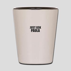 Just ask PAULA Shot Glass