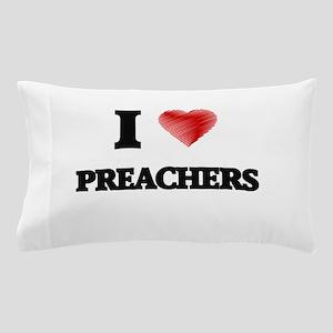 I Love Preachers Pillow Case