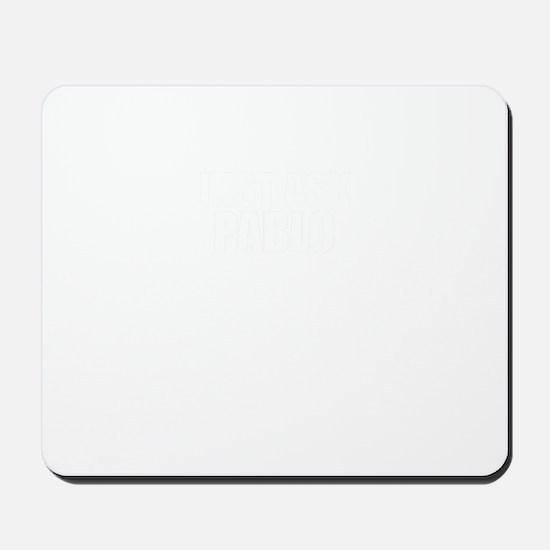 Just ask PABLO Mousepad
