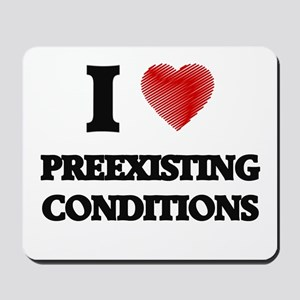 I Love Preexisting Conditions Mousepad