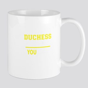 DUCHESS thing, you wouldn't understand! Mugs
