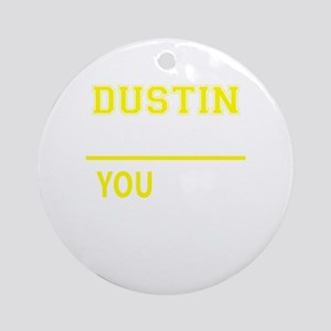 DUSTIN thing, you wouldn't understa Round Ornament