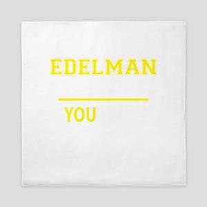 EDELMAN thing, you wouldn't understand Queen Duvet