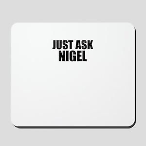 Just ask NIGEL Mousepad