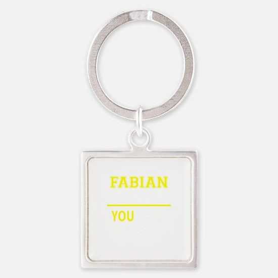 FABIAN thing, you wouldn't understand! Keychains