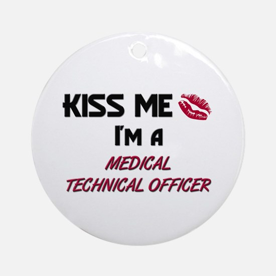 Kiss Me I'm a MEDICAL TECHNICAL OFFICER Ornament (