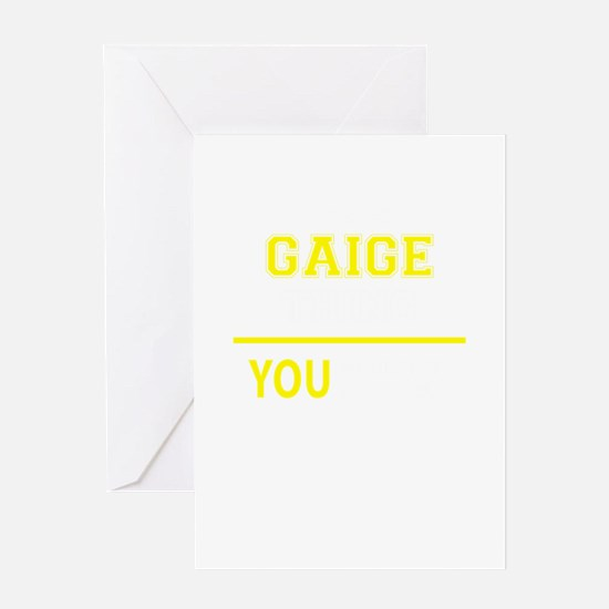 GAIGE thing, you wouldn't understan Greeting Cards