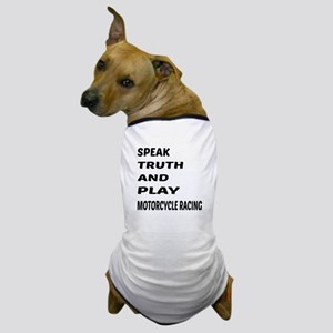 Speak Truth And Play Motorcycle Racing Dog T-Shirt