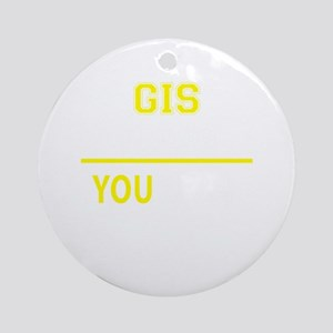 GIS thing, you wouldn't understand! Round Ornament