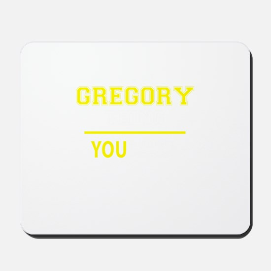 GREGORY thing, you wouldn't understand! Mousepad