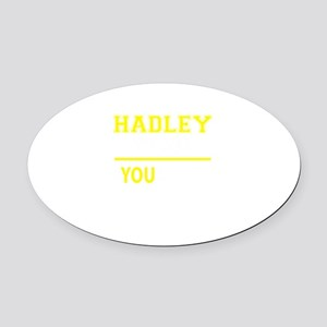 HADLEY thing, you wouldn't underst Oval Car Magnet