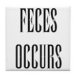 Feces Occurs Tile Coaster