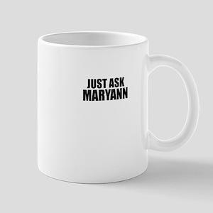 Just ask MARYANN Mugs