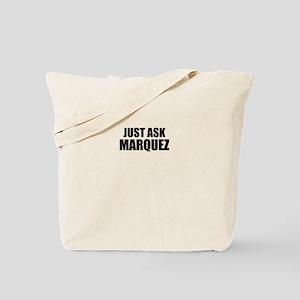Just ask MARQUEZ Tote Bag
