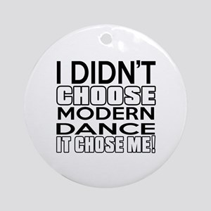 I Did Not Choose Modern Dance Round Ornament