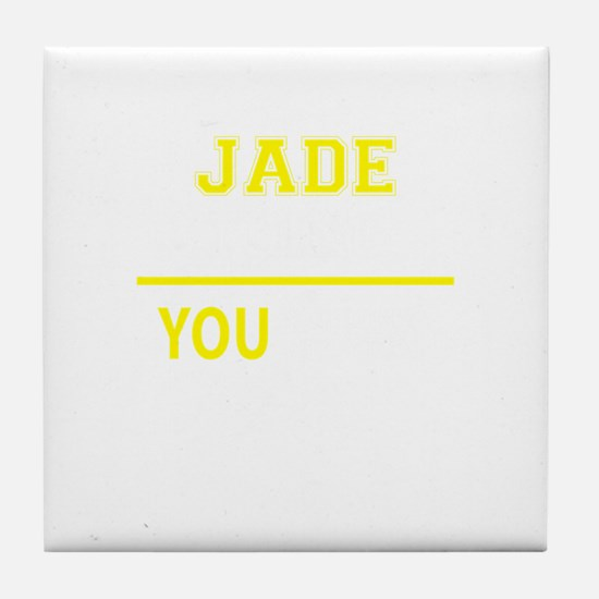 JADE thing, you wouldn't understand! Tile Coaster