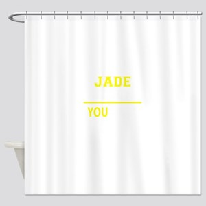 JADE thing, you wouldn't understand Shower Curtain