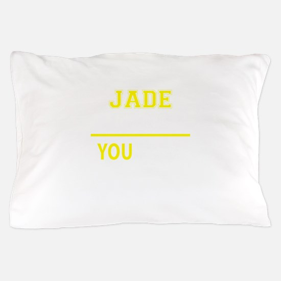 JADE thing, you wouldn't understand! Pillow Case