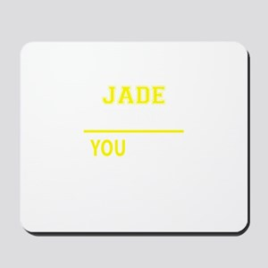 JADE thing, you wouldn't understand! Mousepad