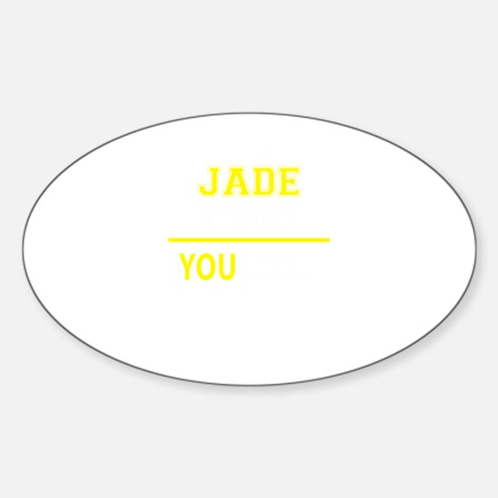JADE thing, you wouldn't understand! Decal