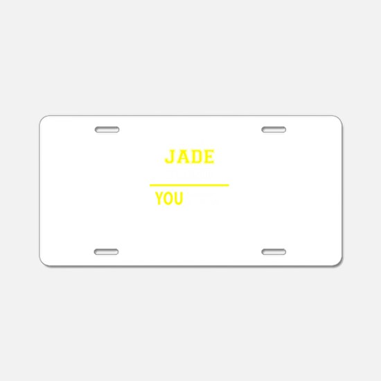JADE thing, you wouldn't un Aluminum License Plate