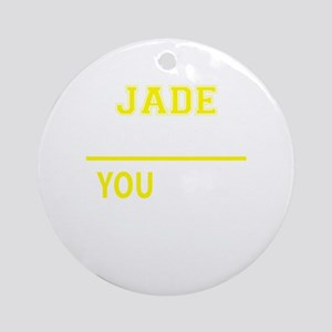 JADE thing, you wouldn't understand Round Ornament