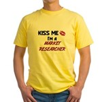 Kiss Me I'm a MARKET RESEARCHER Yellow T-Shirt