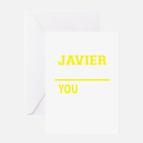 JAVIER thing, you wouldn't understa Greeting Cards