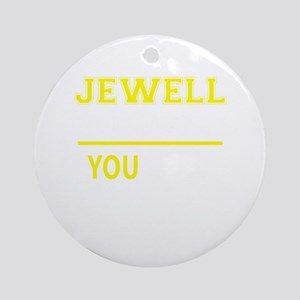 JEWELL thing, you wouldn't understa Round Ornament