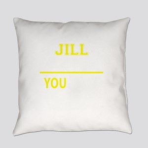 JILL thing, you wouldn't understan Everyday Pillow