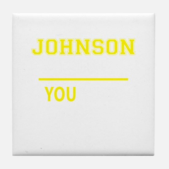 JOHNSON thing, you wouldn't understan Tile Coaster