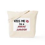 Kiss Me I'm a MARINE SURVEYOR  Tote Bag