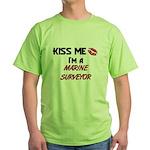 Kiss Me I'm a MARINE SURVEYOR  Green T-Shirt
