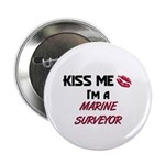 Kiss Me I'm a MARINE SURVEYOR Button