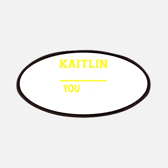 KAITLIN thing, you wouldn't understand! Patch