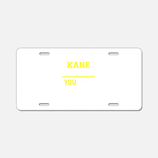 KANE thing, you wouldn't un Aluminum License Plate