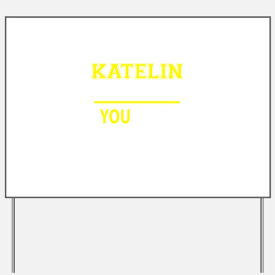 KATELIN thing, you wouldn't understand! Yard Sign