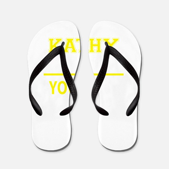 KATHY thing, you wouldn't understand! Flip Flops