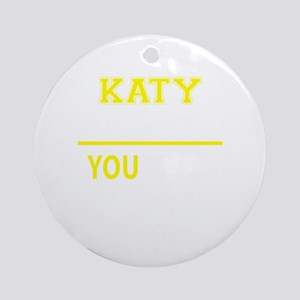 KATY thing, you wouldn't understand Round Ornament