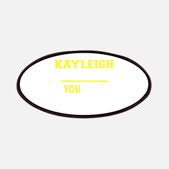KAYLEIGH thing, you wouldn't understand! Patch