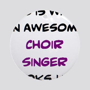 awesome choir singer Round Ornament