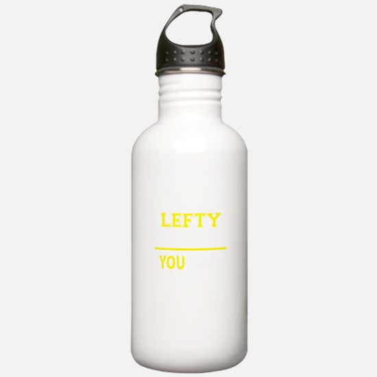LEFTY thing, you would Water Bottle