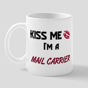 Kiss Me I'm a MAIL CARRIER Mug
