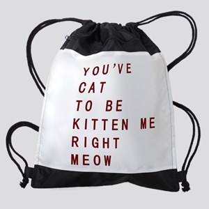 Youve Cat To Be Kitten Me Right Meow Drawstring Ba